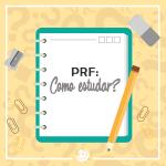 PRF: como estudar para esse concurso?