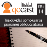 Episódio #14 – Tira- dúvidas: como usar os pronomes oblíquos átonos