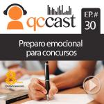 Episódio #30 – Preparo Emocional para Concursos. (Parte 1)