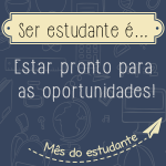 Ser estudante é… Estar pronto para as oportunidades!