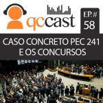 Episódio #58 – PEC 241 e os concursos