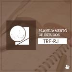 Concurso TRE RJ: tabelas de estudos