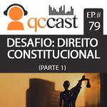 Episódio #79 – Desafio: Direito Constitucional Parte 1