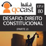 Episódio #80 – Desafio: Direito Constitucional Parte 2