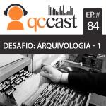 Episódio #84 – Arquivologia – Parte 1