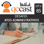 Episódio #85 – Desafio: Atos Administrativos – Parte 1