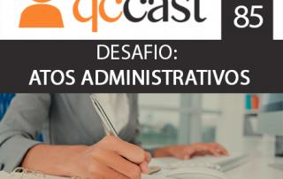 qc cast desafio de atos administrativos parte 1 podcast