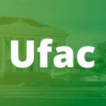 Saiba tudo sobre o concurso da Universidade Federal do Acre – UFAC